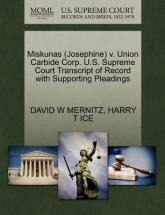 Miskunas (Josephine) V. Union Carbide Corp. U.S. Supreme Court Transcript of Record with Supporting Pleadings