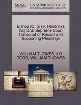 Bishop (C. G.) V. Hendricks (S.) U.S. Supreme Court Transcript of Record with Supporting Pleadings