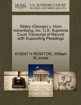 Sibley (George) V. Horn Advertising, Inc. U.S. Supreme Court Transcript of Record with Supporting Pleadings