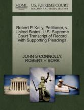 Robert P. Kelly, Petitioner, V. United States. U.S. Supreme Court Transcript of Record with Supporting Pleadings