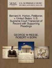 Bernard A. Horton, Petitioner, V. United States. U.S. Supreme Court Transcript of Record with Supporting Pleadings