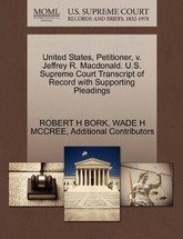 United States, Petitioner, V. Jeffrey R. MacDonald. U.S. Supreme Court Transcript of Record with Supporting Pleadings