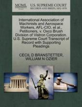 International Association of Machinists and Aerospace Workers, AFL-CIO, et al., Petitioners, V. Oxco Brush Division of Vistron Corporation. U.S. Supreme Court Transcript of Record with Supporting Pleadings