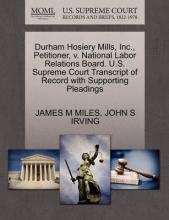 Durham Hosiery Mills, Inc., Petitioner, V. National Labor Relations Board. U.S. Supreme Court Transcript of Record with Supporting Pleadings