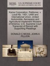 Kama Corporation, Petitioner, V. Local No. 1451, UAW and International Union, United Automobile, Aerospace and Agricultural Implement Workers of America. U.S. Supreme Court Transcript of Record with Supporting Pleadings