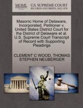 Masonic Home of Delaware, Incorporated, Petitioner V. United States District Court for the District of Delaware et al. U.S. Supreme Court Transcript of Record with Supporting Pleadings