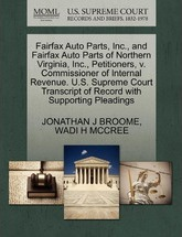 Fairfax Auto Parts, Inc., and Fairfax Auto Parts of Northern Virginia, Inc., Petitioners, V. Commissioner of Internal Revenue. U.S. Supreme Court Transcript of Record with Supporting Pleadings