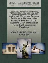 Local 259, United Automobile, Aerospace, and Agricultural Implement Workers of America, Petitioner, V. National Labor Relations Board et al. U.S. Supreme Court Transcript of Record with Supporting Pleadings