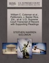 William C. Coleman Et Al., Petitioners, V. Baxter Rice, Etc., Et Al. U.S. Supreme Court Transcript of Record with Supporting Pleadings