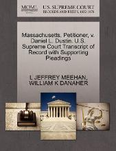 Massachusetts, Petitioner, V. Daniel L. Dustin. U.S. Supreme Court Transcript of Record with Supporting Pleadings