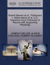 Robert Beaver et al., Petitioners V. Maria Alaniz et al. U.S. Supreme Court Transcript of Record with Supporting Pleadings