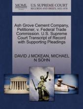 Ash Grove Cement Company, Petitioner, V. Federal Trade Commission. U.S. Supreme Court Transcript of Record with Supporting Pleadings