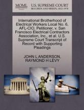 International Brotherhood of Electrical Workers Local No. 6, AFL-CIO, Petitioner, V. San Francisco Electrical Contractors Association, Inc., et al. U.S. Supreme Court Transcript of Record with Supporting Pleadings