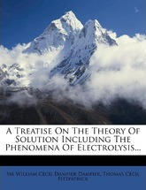 A Treatise on the Theory of Solution Including the Phenomena of Electrolysis...