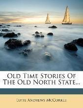 Old Time Stories of the Old North State...