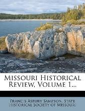 Missouri Historical Review, Volume 1...