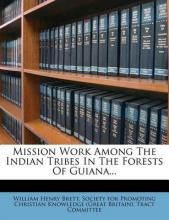 Mission Work Among the Indian Tribes in the Forests of Guiana...