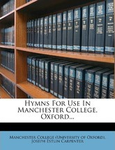 Hymns for Use in Manchester College, Oxford...