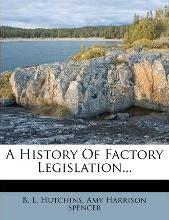 A History of Factory Legislation...