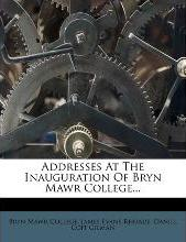 Addresses at the Inauguration of Bryn Mawr College...