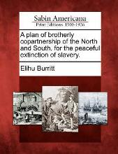 A Plan of Brotherly Copartnership of the North and South, for the Peaceful Extinction of Slavery.