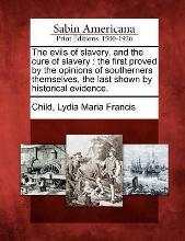 The Evils of Slavery, and the Cure of Slavery