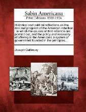 Historical and Political Reflections on the Rise and Progress of the American Rebellion