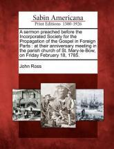 A Sermon Preached Before the Incorporated Society for the Propagation of the Gospel in Foreign Parts