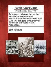 An Address Delivered Before the Providence Association of Mechanics and Manufacturers, April 9, 1810