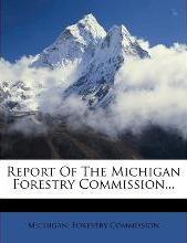 Report of the Michigan Forestry Commission...