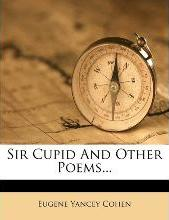 Sir Cupid and Other Poems...