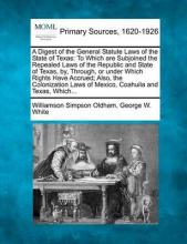 A Digest of the General Statute Laws of the State of Texas