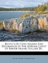 Reports of Cases Argued and Determined in the Supreme Court of Rhode Island, Volume 30...