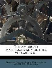The American Mathematical Monthly, Volumes 5-6...