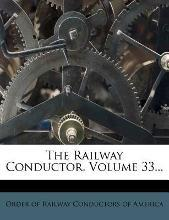 The Railway Conductor, Volume 33...