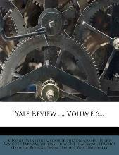 Yale Review ..., Volume 6...