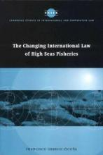 Changing International Law of High Seas Fisheries, The. Cambridge Studies in International and Comparative Law