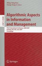 Algorithmic Aspects in Information and Management: Third International Conference, Aaim 2007 Portland, Or, USA, June 6-8, 2007 Proceedings. Lecture Notes in Computer Science, Volume 4508.