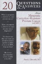 20 Questions And Answers About Metastatic Castration-Resistant Prostate Cancer (Mcrcp)