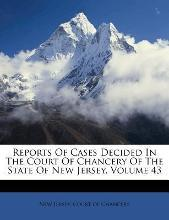 Reports of Cases Decided in the Court of Chancery of the State of New Jersey, Volume 43