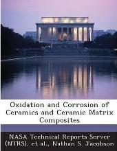 Oxidation and Corrosion of Ceramics and Ceramic Matrix Composites