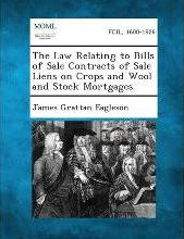 The Law Relating to Bills of Sale Contracts of Sale Liens on Crops and Wool and Stock Mortgages