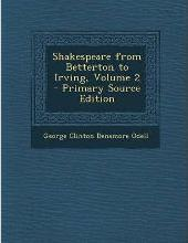Shakespeare from Betterton to Irving, Volume 2 - Primary Source Edition