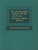 Photographic History of the Civil War ..