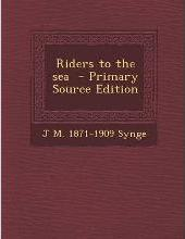 Riders to the Sea - Primary Source Edition