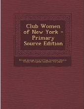 Club Women of New York - Primary Source Edition
