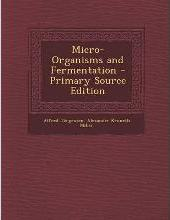 Micro-Organisms and Fermentation - Primary Source Edition