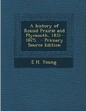 A History of Round Prairie and Plymouth, 1831-1875.