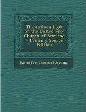 The Anthem Book of the United Free Church of Scotland