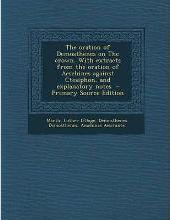 Oration of Demosthenes on the Crown. with Extracts from the Oration of Aeschines Against Ctesiphon, and Explanatory Notes